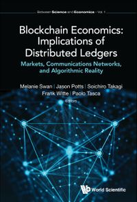 Blockchain Economics: Implications of Distributed LedgersMarkets, Communications Networks, and Algorithmic Reality【電子書籍】[ Melanie Swan ]