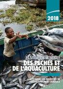 La situation mondiale des pêches et de l'aquaculture 2018: Atteindre les objectifs de développement durab…