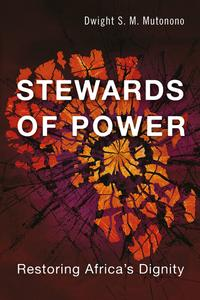 Stewards of PowerRestoring Africa's Dignity【電子書籍】[ Dwight S. M. Mutonono ]