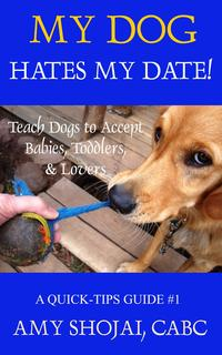 My Dog Hates My Date! Teach Dogs to Accept Babies, Toddlers & LoversQuick Tips Guide【電子書籍】[ Amy Shojai ]