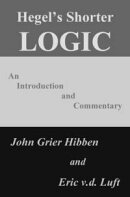 Hegel's Shorter Logic: An Introduction and Commentary