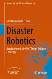 Disaster RoboticsResults from the ImPACT Tough Robotics Challenge【電子書籍】