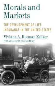 Morals and MarketsThe Development of Life Insurance in the United States【電子書籍】[ Viviana A. Rotman Zelizer ]