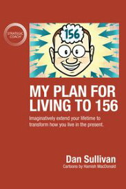 My Plan For Living To 156Imaginatively extend your lifetime to transform how you live in the present【電子書籍】[ Dan Sullivan ]