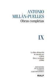 Mill?n-Puelles. IX. Obras completasLa libre afirmaci?n de nuestro ser (1994) / ?tica y realismo (1996)【電子書籍】[ Antonio Mill?n-Puelles ]