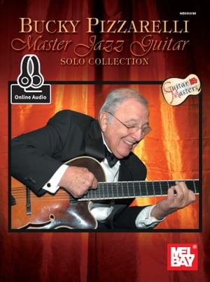 Bucky Pizzarelli Master Jazz Guitar Solo Collection【電子書籍】[ Bucky Pizzarelli ]