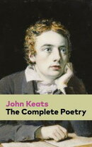The Complete Poetry: Ode on a Grecian Urn + Ode to a Nightingale + Hyperion + Endymion + The Eve of St. Agne…