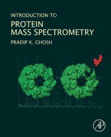 Introduction to Protein Mass Spectrometry【電子書籍】[ Pradip Kumar Ghosh ]
