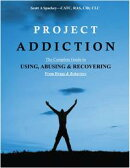 Project Addiction-The Complete Guide to Using, Abusing and Recovering From Drugs and behaviors