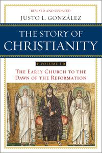 The Story of Christianity: Volume 1The Early Church to the Dawn of the Reformation【電子書籍】[ Justo L. Gonzalez ]