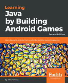 Learning Java by Building Android GamesLearn Java and Android from scratch by building six exciting games, 2nd Edition【電子書籍】[ John Horton ]