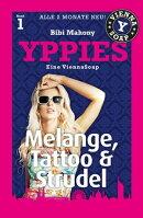 YPPIES 1: Melange, Tattoo und Strudel