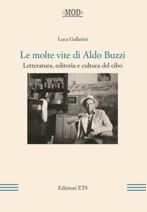 Le molte vite di Aldo BuzziLetteratura, editoria e cultura del cibo【電子書籍】[ Luca Gallarini ]