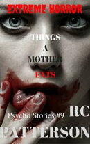 "Extreme Horror: ""Things A Mother Eats"""