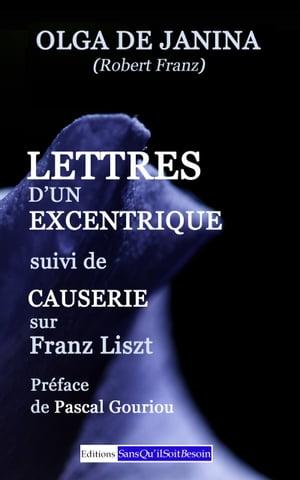 Lettres d'un excentrique suivi de Causerie sur Franz Liszt【電子書籍】[ Olga de Janina ]