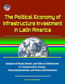 The Political Economy of Infrastructure Investment in Latin America: Analysis of Brazil, Mexico, and Chile o…