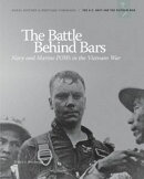 The Battle Behind Bars: Navy and Marine POWS in the Vietnam War