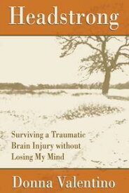 HeadstrongSurviving a Traumatic Brain Injury without Losing My Mind【電子書籍】[ Donna Valentino ]