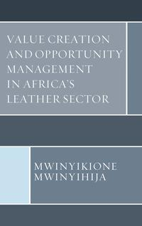 Value Creation and Opportunity Management in Africa's Leather Sector【電子書籍】[ Mwinyikione Mwinyihija ]
