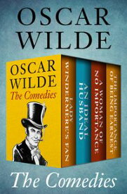 The ComediesLady Windermere's Fan, An Ideal Husband, A Woman of No Importance, and The Importance of Being Earnest【電子書籍】[ Oscar Wilde ]