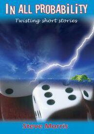 In all ProbabilityA collection of short stories【電子書籍】[ Steve Morris ]