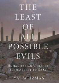 The Least of All Possible EvilsHumanitarian Violence from Arendt to Gaza【電子書籍】[ Eyal Weizman ]