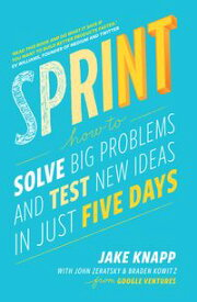 SprintHow To Solve Big Problems and Test New Ideas in Just Five Days【電子書籍】[ Jake Knapp ]