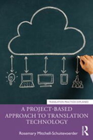 A Project-Based Approach to Translation Technology【電子書籍】[ Rosemary Mitchell-Schuitevoerder ]