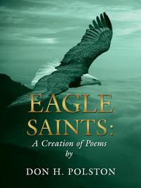 EagleSaintsACreationofPoemsbyDonH.Polston