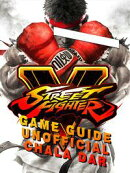 Street Fighter 5 Game Guide Unofficial