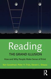 Reading- The Grand IllusionHow and Why People Make Sense of Print【電子書籍】[ Kenneth Goodman ]