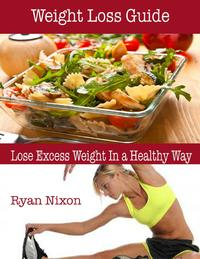 Weight Loss Guide : Lose Excess Weight In a Healthy Way【電子書籍】[ Ryan Nixon ]