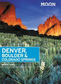 Moon Denver, Boulder & Colorado Springs【電子書籍】[ Mindy Sink ]