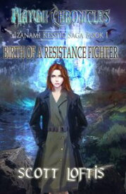 Mayumi Chronicles: Izanami Kessho Saga: Book 1: Birth of a Resistance Fighter【電子書籍】[ Scott Loftis ]