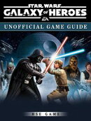Star Wars Galaxy of Heroes Game Guide Unofficial