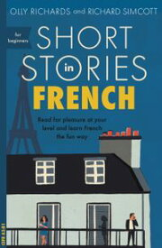 Short Stories in French for BeginnersRead for pleasure at your level, expand your vocabulary and learn French the fun way!【電子書籍】[ Olly Richards ]