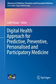 Digital Health Approach for Predictive, Preventive, Personalised and Participatory Medicine【電子書籍】