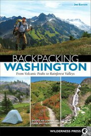 Backpacking WashingtonFrom Volcanic Peaks to Rainforest Valleys【電子書籍】[ Douglas Lorain ]