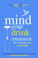 Mind Your Drink: The Surprising Joy of Sobriety Two Book Bundle-Box Set (Mind Your Drink & Mind Over Mojitos)