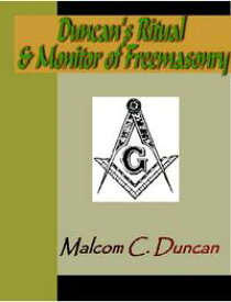Duncan's Ritual and Monitor of Freemasonry【電子書籍】[ Malcolm C. Duncan ]