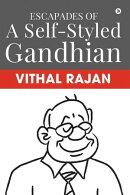 Escapades of a Self-Styled Gandhian