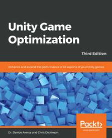 Unity Game OptimizationEnhance and extend the performance of all aspects of your Unity games, 3rd Edition【電子書籍】[ Dr. Davide Aversa ]