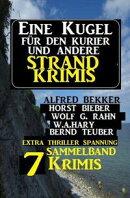 Sammelband 7 Krimis: Eine Kugel für den Kurier und andere Strand-Krimis