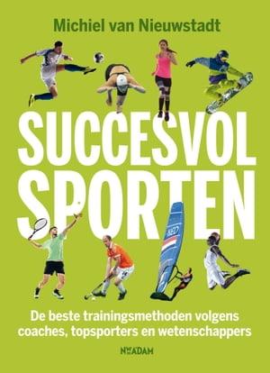 Succesvol sportenDe beste trainingsmethoden volgens coaches, topsporters en wetenschappers【電子書籍】[ Michiel van Nieuwstadt ]