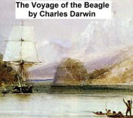 The Voyage of the Beagle, Or a Naturalist's Voyage Round the World【電子書籍】[ Charles Darwin ]