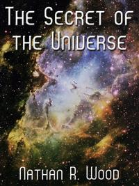 The Secret Of The Universe【電子書籍】[ Nathan R. Wood ]