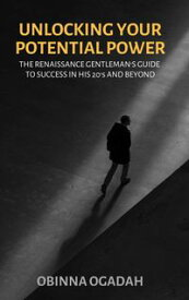 Unlocking Your Potential Power: The Renaissance Gentleman's Guide to Success in His 20s and Beyond.【電子書籍】[ Obinna Ogadah ]