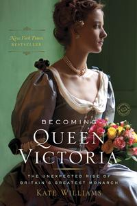 Becoming Queen VictoriaThe Tragic Death of Princess Charlotte and the Unexpected Rise of Britain's Greatest Monarch【電子書籍】[ Kate Williams ]