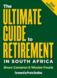 The Ultimate Guide to Retirement in South Africa (2nd edition)【電子書籍】[ Bruce Cameron ]