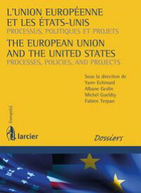 L'Union europ?enne et les Etats-Unis / The European Union and the United StatesProcessus, politiques et projets / Processes, Policies, and Projects【電子書籍】